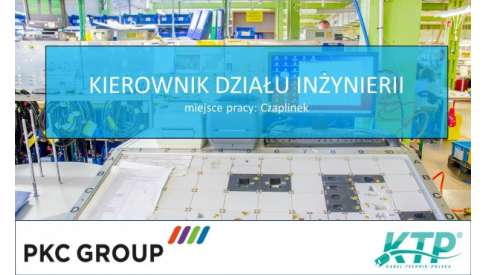 KIEROWNIK DZIAŁU INŻYNIERII w PKC Group Kabel-Technik-Polska Spółka z o.o.