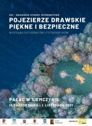 2021-10-16 do 1-11 Wystawa POJEZIERZE DRAWSKIE PIĘKNE i BEZPIECZNE w Siemczynie