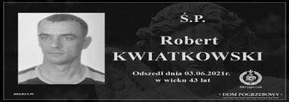 Ś.P. Robert Kwiatkowski