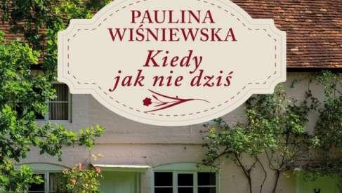 """""""Kiedy jak nie dziś"""" - druga książka Pauliny Wiśniewskiej"""